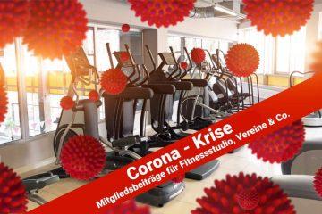 Mitgliedsbeiträge für Fitnessstudio, Vereine, Kita, etc während der Coronakrise