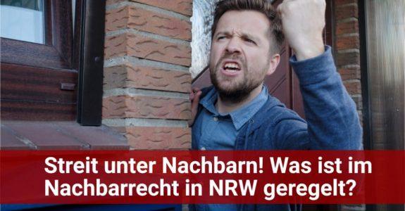 Streit unter NAchbarn - Was regelt das Nachbarrecht in NRW?