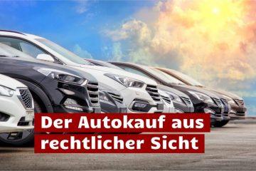 Was beim Autokauf aus rechtlicher Sicht zu beachten ist.