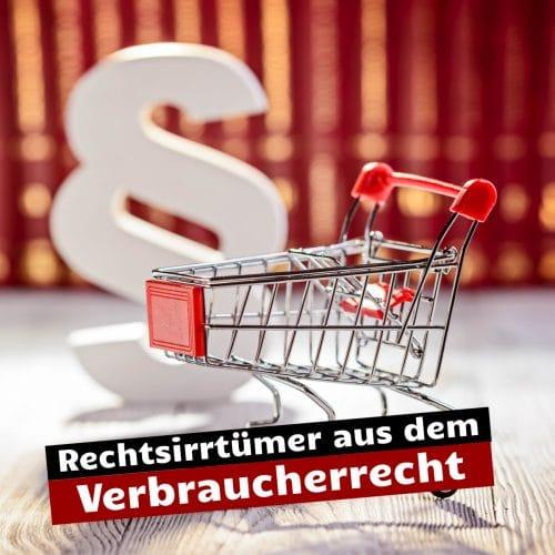 Verbraucherrecht - Rechtsirrtümer